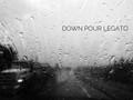 Down Pour Legato