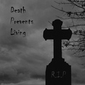 Death Prevents Living
