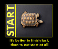It's better to finish last, than to not start at all