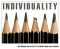 INDIVIDUALITY � just because you are different doesn't mean you are useful